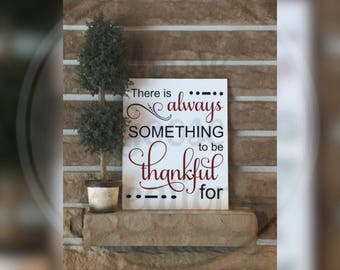 There Is Always Something To Be Thankful For Cricut, Silhouette, Brother Cut File / Digital Download *SVG DXF PNG*