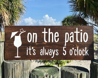 On The Patio It's Always 5 O'clock Sign, Bar Sign, Patio Sign, Patio Gift, Patio Decor, Patio Wood Sign, Drinking Gift, Home Decor Sign