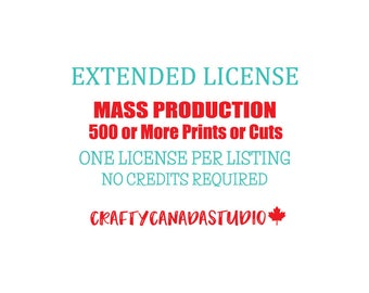 Extended License for Mass Production of 500 or more Prints or Cuts