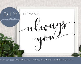 It Was Always You Sign - Modern Romantic Collection - It Was Always You - DIY Printable Black and White