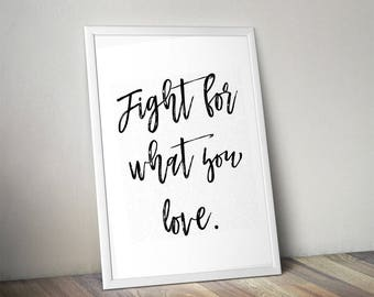 Fight for what you love, Monochrome, Home Print, A4 or A5, Quality Paper