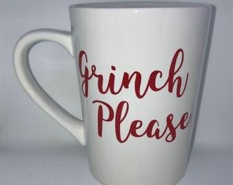 Grinch Please - Christmas Coffee Cup - Christmas Coffee Mug - Christmas Gift