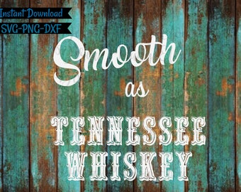 Smooth As Tennessee Whiskey SVG / Tennessee Whiskey SVG / Country Song SVG / Country Shirt Cut File / Chris Stapleton Quote svg / Whiskey