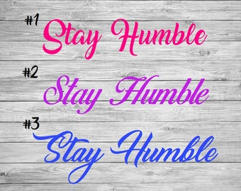 Stay Humble Decal Sticker, Always Stay Humble and Kind, Quote Decal, Window Decal