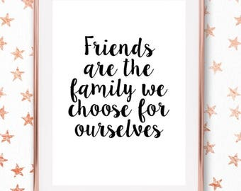 Friends are the family we choose - Monochrome Quote/Home Print/Friendship Quote