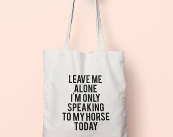 Leave Me Alone I'm Only Speaking To My Horse Today Tote Bag Long Handles TB0741