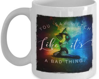 You Say Witch Like it's a Bad Thing Coffee Mug for Halloween