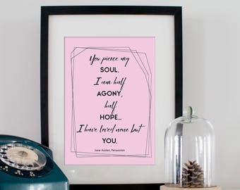 Poster quote Jane Austen Quote, You pierce my soul, I am half agony half hope. I have loved none but you. Persuasion