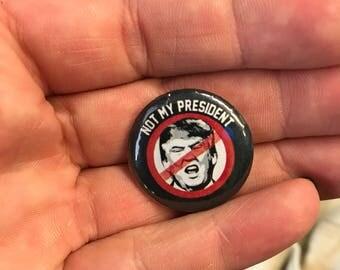 "1""  button Not my President anti-trump pin"