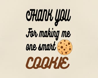 Thank You For Making Me One Smart Cookie Svg, one smart cookie svg, thanks for making me svg, smart cookie svg file, teacher gift svg