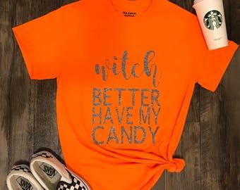 Witch better have my candy shirt- halloween shirt- womens halloween shirt