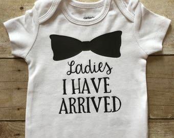 Ladies I Have Arrived Newborn Baby Boy