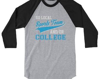 Go Local Sports Team And College Sarcastic 3/4 Sleeve Raglan Baseball Shirt