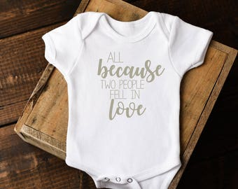 All Because Two People Fell In Love Baby Onesie®, Toddler Tee, Newborn Onesie®, Cute Onesie®, Baby shower gift, First Love, coming home out