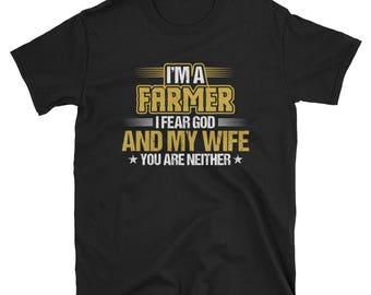 I'm A Farmer I Fear God And My Wife You Are Neither T-Shirt, Farmer Gifts, Farmer T Shirt, Gift for Husband