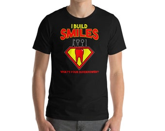 I Build Smiles Whats Your Super Power Shirt-Funny Dentist Shirt-Cute Gift for Dental Hygienist Assistant-Dentist Shirt-Dentist Gift-Dental S