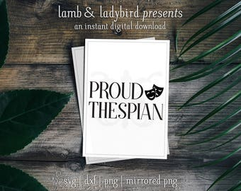 Proud Thespian - Theater Design with Mask (SVG, DXF, and PNG Instant Digital Download)
