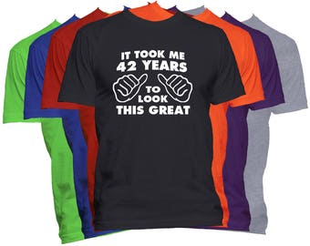 Birthday T Shirt 42 Birthday Gift Shirt It Took Me Years To Look This Good Funny Birthday T Shirt Gift