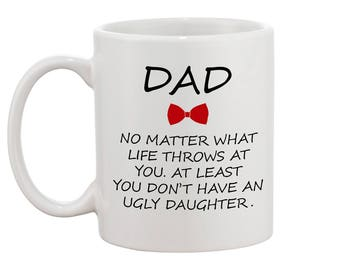 FUNNY DAD Father Mug No matter what life throws at you at least you don't have ugly daughter Dad gift daughter to father gift Dad from girl