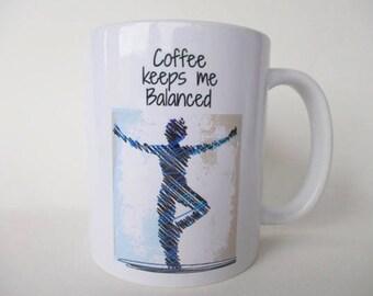 Coffee Keeps Me Balanced Mug/Funny Coffee Mugs/Mugs with Quotes/Witty Coffee Mug/Sarcastic Coffee Mug/Gift for Her/Cute Coffee Mugs