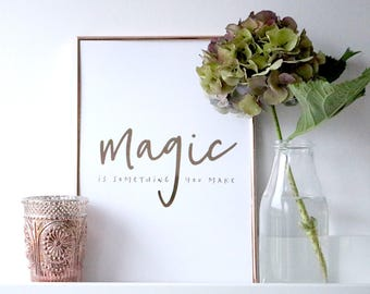 Magic Is Something You Make - Foil Typographic Print - Inspirational Quote Print