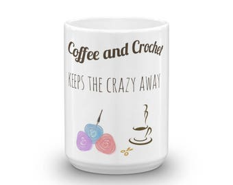 Coffee and Crochet Keeps the Crazy Away 15oz Mug, Coffee mug, Coffee Cup, Crochet Mug, Crochet and Coffee, Coffee Addict, Crochet Gifts