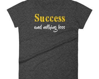 Success and Nothing Less Tshirt Women's short sleeve t-shirt