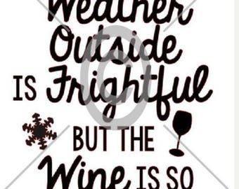 Cut File - The Weather Outside is Frightful but the Wine is so Delightful JPG, PNG,SVG