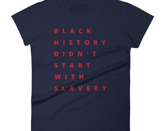 Black History Didn't Start With Slavery womens shirt