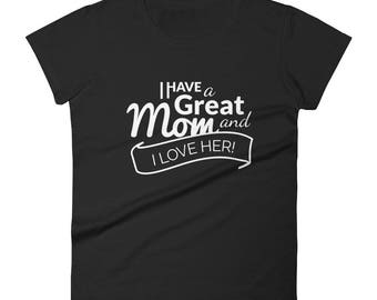 I Have a great Mom, Women's T-Shirt