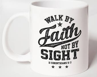 Walk by Faith Not by Sight ~ Inspirational Christian Coffee Mug ~ Bible Verse Mug ~ Christian Gift For Her ~ Christian Gift For Him