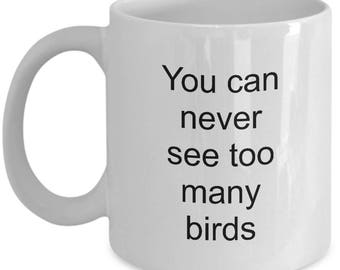 Bird Watcher's Mug - You Can Never See Too Many Birds