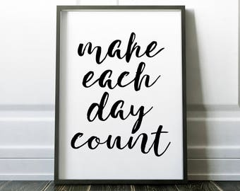 Make Each Dday Count Printable Wall Art Print 8x10, Black and White, Inspirational, Motivational, Quote Print, Typography, Home Decor