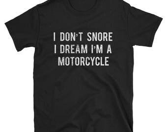 Funny Biker I Don't Snore I Dream I'm A Motorcycle T-shirt