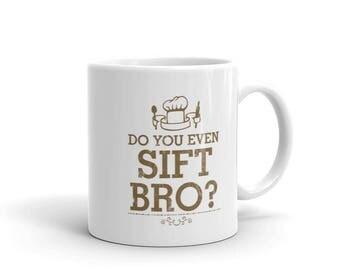 Do you even sift Bro? Funny Humor Gag Mug