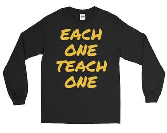 Each one teach one- powerful inspirational-Long Sleeve T-Shirt