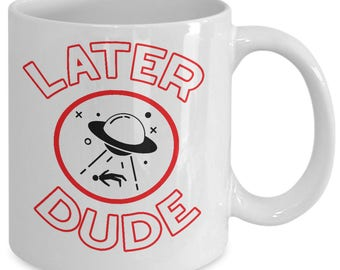 Aliens UFO Mug - Alien Abduction UFOs Gift Gift Extraterrestrial Roswell Nerd Gift - Later Dude - Coffee Tea Cup Ceramic White 11oz 15oz
