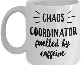 Gift for Moms Chaos Coordinator Fuelled By Caffeine - Funny Gift For Mother Women Teacher Coach - White Ceramic Coffee Mug Tea Cup 11oz 15oz