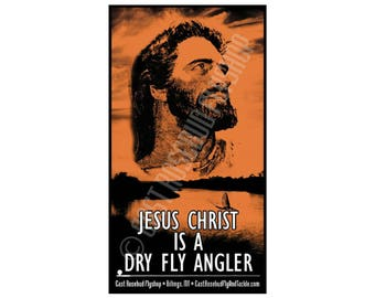 Jesus Christ Is A Dry Fly Angler Sticker