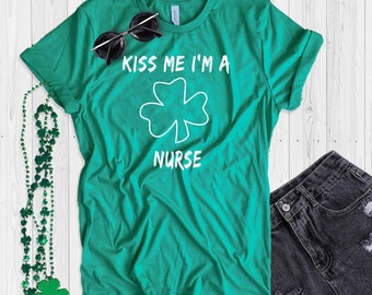 St. Patrick's Day T Shirt UNISEX Kiss Me I'm A Nurse Shirt Funny St. Paddy's Day T Shirt Shamrock Green T Shirt