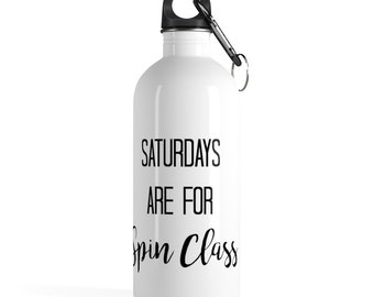 Saturdays Are For Spin Class Stainless Steel Water Bottle  Workout  Exercise  Fitness  Spinning  Spin Class