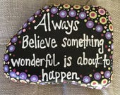 Inspirational Stone, Always believe something wonderful is about to happen..