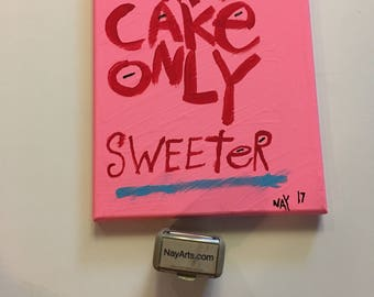 Like cake Only Sweeter Folk Word Art Painting Original Quote on Canvas - Nayarts Pink