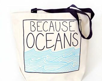 Tote Bag - Book Bag - Grocery Bag - Because Oceans