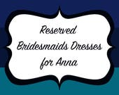 Reserved Bridesmaids Dresses for Anna