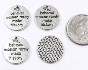 Metal Coin Charms-Well Behaved Women Rarely Make History 15mm (15 Pieces)