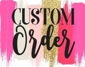 CUSTOM Order for Jaime C to Order 1214684298