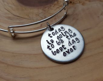 "SALE- Quote Bangle Bracelet- ""Today is going to be the best day ever""- hand-stamped bracelet- only 1 available"
