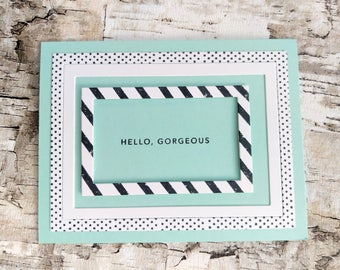 Hello Gorgeous - handmade greeting card