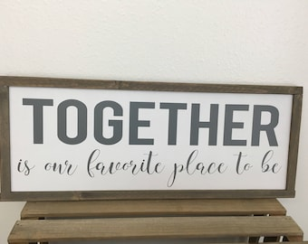 Wood Framed Sign Together is our favorite place to be Sign - Farmhouse Style Sign in Custom Colors  - 9.5X23.5